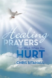 Healing Prayers That Work When You Hurt ebook by Chris Sitahall