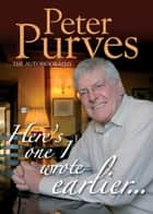 Here's One I Wrote Earlier - Peter Purves: The Autobiography ebook by
