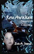 Rose Awaken ebook by Eve A. James
