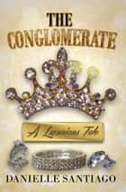 The Conglomerate - A Luxurious Tale ebook by Danielle Santiago