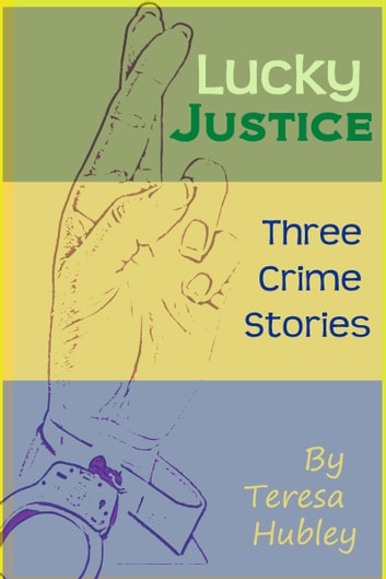 Lucky Justice: 3 Crime Stories ebook by Teresa Hubley