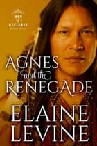Agnes and the Renegade eBook by Elaine Levine