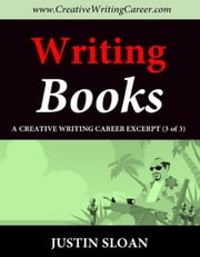 Writing Books: A Creative Writing Career Excerpt - Creative Mentor Excerpts, #3 ebook by Justin Sloan