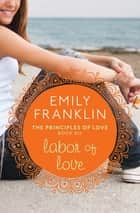 Labor of Love ebook by Emily Franklin