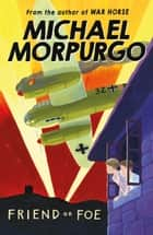 Friend or Foe eBook by Michael Morpurgo