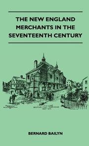 The New England Merchants In The Seventeenth Century ebook by Bernard Bailyn
