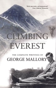 Climbing Everest - The Complete Writings of George Leigh Mallory ebook by George Leigh Mallory,Peter Gillman