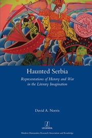 Haunted Serbia - Representations of History and War in the Literary Imagination ebook by David Norris