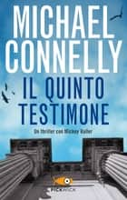 Il quinto testimone ebook by Michael Connelly