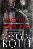 Act of Surveillance - Paranormal Security and Intelligence an Immortal Ops World Novel ebook by Mandy M. Roth