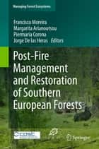 Post-Fire Management and Restoration of Southern European Forests ebook by Francisco Moreira,Margarita Arianoutsou,Piermaria Corona,Jorge De las Heras