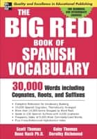 The Big Red Book of Spanish Vocabulary - 30,000 Words through Cognates, Roots, and Suffixes eBook by Scott Thomas