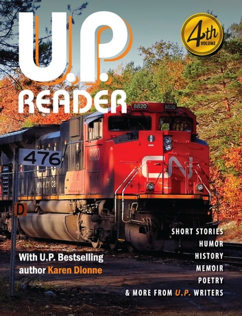 U.P. Reader -- Volume #4 - Bringing Upper Michigan Literature to the World ebook by Mikel B. Classen