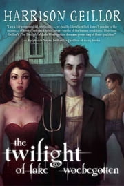 The Twilight of Lake Woebegotten ebook by Harrison Geillor