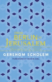 From Berlin to Jerusalem - Memories of My Youth ebook by Gershom Scholem, Moshe Idel