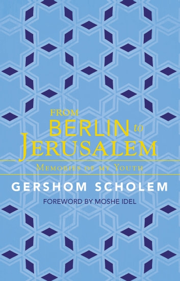 From Berlin to Jerusalem - Memories of My Youth ebook by Gershom Scholem,Moshe Idel