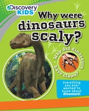 Discovery Kids: Why Were Dinosaurs Scaly? ebook by Parragon Books Ltd