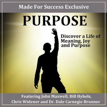Purpose - Discover a Life of Meaning, Joy and Purpose audiobook by Tim Elmore,Karl Eastlack,Bill Hybels,Dr. Dale Bronner,Dr. John Hull,Greg Surratt,John Maxwell,Tom Flick,Chris Widener,Paul M. Goulet,Glenna Salsbury,Dr. Tom Mullens,Ron White,Dr. David Cook,Dr. Jim Reeve