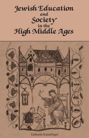 Jewish Education and Society in the High Middle Ages ebook by Ephraim Kanarfogel