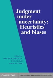 Judgment under Uncertainty - Heuristics and Biases ebook by Daniel Kahneman, Paul Slovic, Amos Tversky
