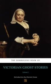 The Wimbourne Book of Victorian Ghost Stories - Volume 1 ebook by Alastair Gunn, Dinah Maria Craik, Catherine Ann Crowe,...