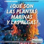 ¿Qué son las plantas marinas y las algas? (What Are Sea Plants and Algae?) ebook by Lynnae Steinberg, Jacob Steinberg