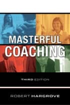 Masterful Coaching ebook by Robert Hargrove