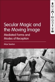 Secular Magic and the Moving Image