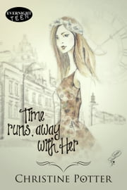 Time Runs Away With Her ebook by Christine Potter