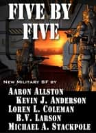 Five by Five ebook by B.V. Larson, Michael A. Stackpole, Kevin J. Anderson