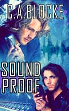 Sound Proof ebook by C.A. Blocke