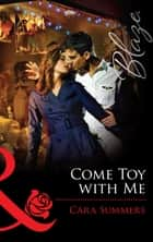 Come Toy With Me (Mills & Boon Blaze) ebook by Cara Summers