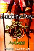 Laundry Day (Three Short Tales of Love & Madness) ebook by Pierce Nahigyan