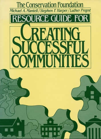 Resource Guide for Creating Successful Communities ebook by Luther Propst,Stephen F. Harper,Michael Mantell,The Conservation Foundation