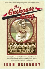 The Gashouse Gang - How Dizzy Dean, Leo Durocher, Branch Rickey, Pepper Martin, and Their Colorful, Come-from-Behind Ball Club Won the World Series-and Americas Heart-During the Great Depression ebook by John Heidenry