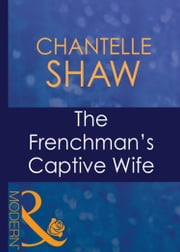 The Frenchman's Captive Wife (Mills & Boon Modern) (Wedlocked!, Book 59) ebook by Chantelle Shaw