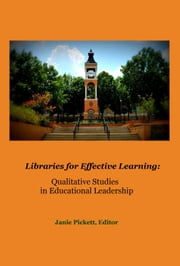 Libraries for Effective Learning: Qualitative Studies in Educational Leadership ebook by Janie Pickett