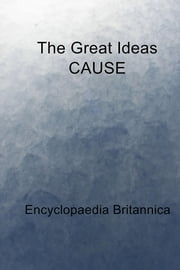 The Great Ideas CAUSE ebook by Encyclopaedia Britannica