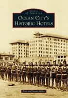 Ocean City's Historic Hotels ebook by Fred Miller, Susan Miller