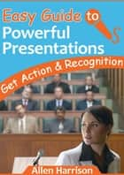 Easy Guide To Powerful Presentations ebook by Allen Harrison