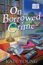 On Borrowed Crime - A Jane Doe Book Club Mystery ebook by Kate Young