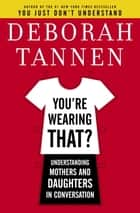 You're Wearing That? ebook by Deborah Tannen
