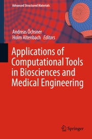 Applications of Computational Tools in Biosciences and Medical Engineering ebook by Holm Altenbach,Andreas Öchsner