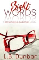 Sight Words - A Sensations Collection Novel, #5 ebook by L.B. Dunbar