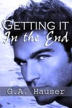 Getting it in the End- Action! series Book 3 ebook by GA Hauser