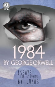 Essays for studying by Lukas 1984 by George Orwell ebook by Lukas