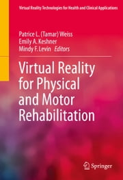 Virtual Reality for Physical and Motor Rehabilitation ebook by Emily A. Keshner,Mindy F. Levin,Patrice L. Tamar Weiss