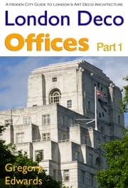 London Deco: Offices Part 1 ebook by Gregory Edwards