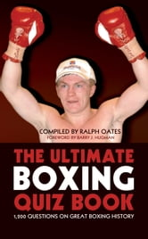 The Ultimate Boxing Quiz Book - 1,200 Questions on Great Boxing History ebook by Ralph Oates