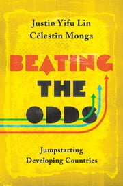 Beating the Odds - Jump-Starting Developing Countries ebook by Justin Yifu Lin, Célestin Monga